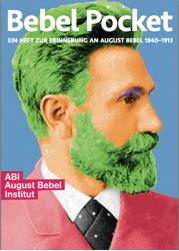 Bebel Pocket: Ein Heft zur Erinnerung an August Bebel 1840–1913